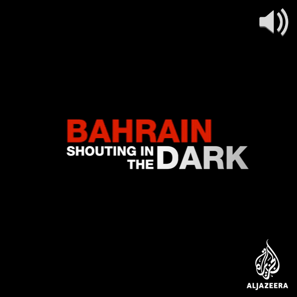 Bahrain: Shouting in the Dark - Audio